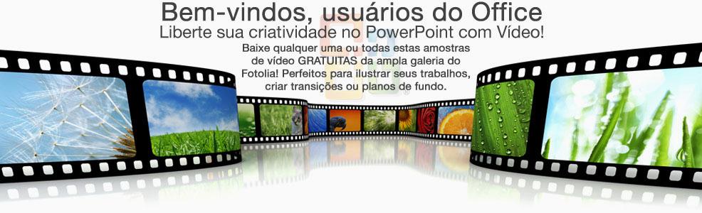 Bem-vindos usuários da Micosoft! Liberte a criatividade do PowerPoint com vídeos!